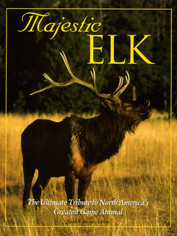 Majestic Elk (Majestic Wildlife Library): Todd R. Editor