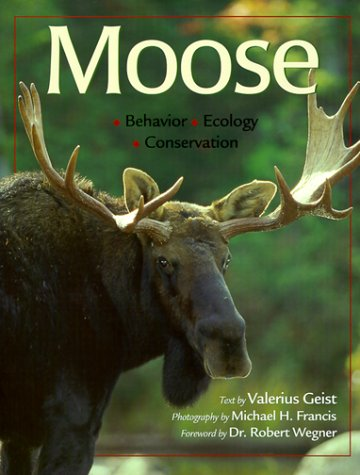 Moose: Behavior, Ecology, Conservation: Geist, Valerius