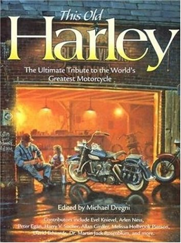 This Old Harley: The Ultimate Tribute to the World's Greatest Motorcycle (Town Square Book): ...