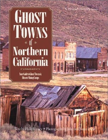 Ghost Towns of Northern California: Your Guide to Ghost Towns & Historic Mining Camps (...