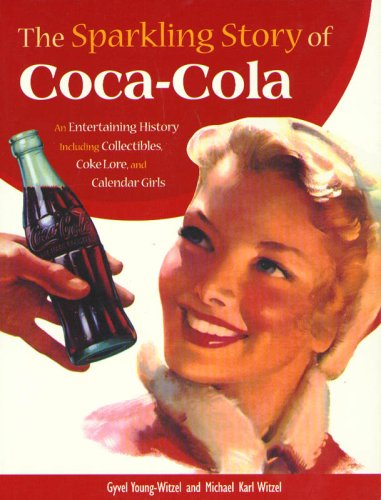 9780896584549: The Sparkling Story of Coca-Cola: An Entertaining History Including Collectibles, Coke Lore, and Calendar Girls