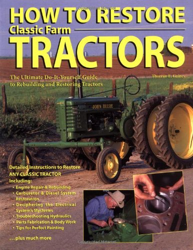 9780896584556: How To Restore Classic Farm Tractors: The Ultimate Do-It-Yourself Guide to Rebuilding and Restoring Tractors