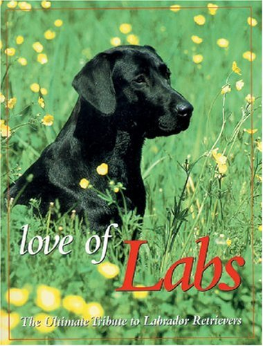 9780896584686: Love of Labs: The Ultimate Tribute to Labrador Retrievers (Petlife Library)