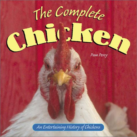 The Complete Chicken: An Entertaining History of Chickens (Country Life): Pam Percy