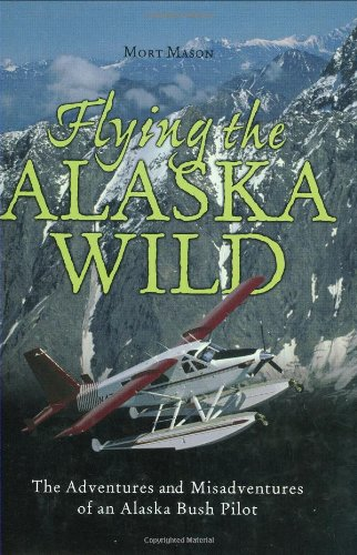 9780896585898: Flying the Alaska Wild: The Adventures and Misadventures of an Alaska Bush Pilot (History & Heritage)