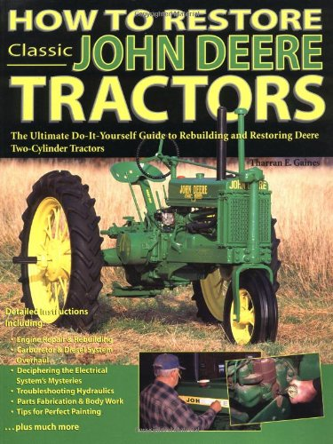 HOW TO RESTORE CLASSIC JOHN DEERE TRACTORS The Ultimate Do-It-Yourself Guide to Rebuilding and ...