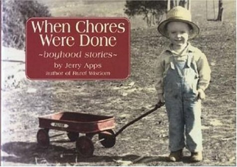 When Chores Were Done: ~ boyhood stories: Jerry Apps