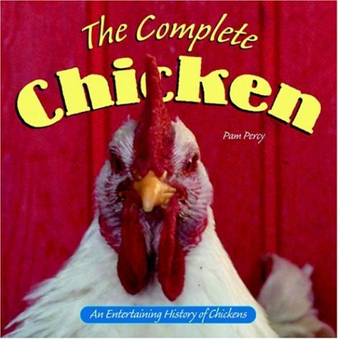 The Complete Chicken An Entertaining History of Chickens