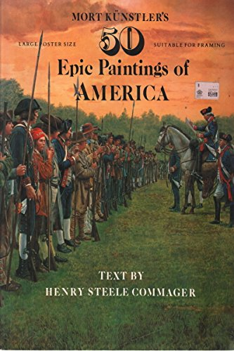 Mort Kunstler's 50 ( Fifty ) Epic Paintings of American History: Commager, Henry Steele and ...