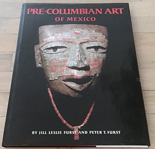 Pre-Columbian Art of Mexico: Furst, Jill; Furst, Peter T.