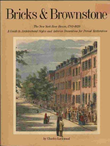 9780896592285: Bricks and Brownstones: The New York House, 1783-1929- A Guide to Architectural Styles and Interior Decoration for Period Restoration