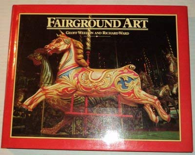 Fairground Art: The Art of Travelling Fairs,: Weedon, Geoff and