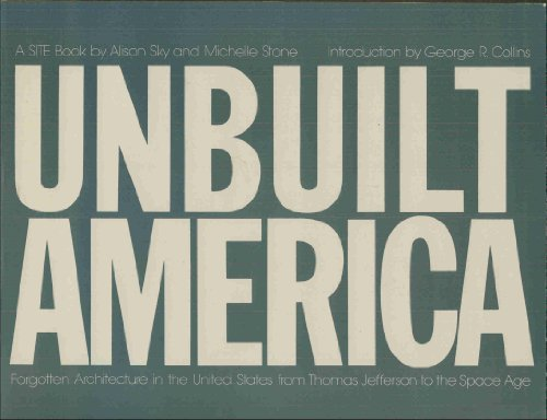 9780896593411: Unbuilt America: Forgotten Architecture in the United States from Thomas Jefferson to the Space Age- A Site Book