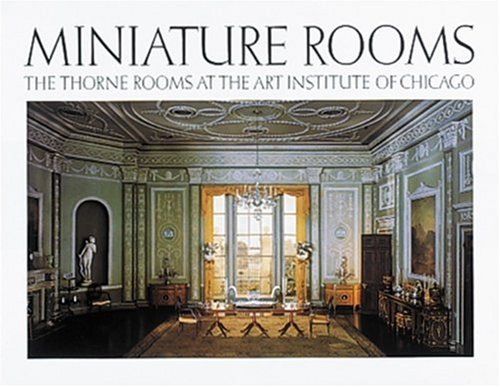 9780896594074: Miniature Rooms: The Thorne Rooms at the Art Institute of Chicago