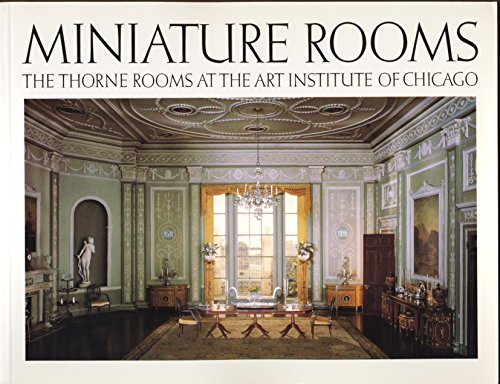 9780896594081: Miniature Rooms: The Thorne Rooms at the Art Institute of Chicago