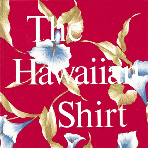 The Hawaiian Shirt: Its Art and History