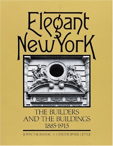 Elegant New York : The Builders and the Buildings 1885 - 1915.