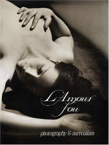 9780896595767: L'Amour Fou: Photography and Surrealism