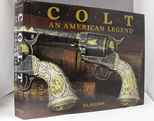 9780896595897: Colt, an American legend: The official history of Colt firearms from 1836 to the present