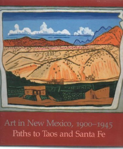 Art In New Mexico, 1900-1945: Paths To Taos And Santa Fe: Eldredge, Charles C. & Julie Schimmel & ...