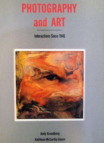 Photography and Art: Interactions Since 1946 (0896596796) by Andy Grundberg; Kathleen McCarthy Gauss; Los Angeles County Museum of Art; Fort Lauderdale Museum of Art
