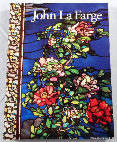 9780896596825: John La Farge (Essays by Henry Adams, Kathleen A. Foster, Henry A. La Farge, H. Barbara Weinberg, Linnea H. Wren and James L. Yarnall)