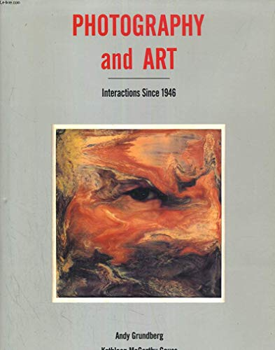 Photography and Art: Interactions Since 1946.: Andy Grundberg and Kathleen McCarthy Gauss.