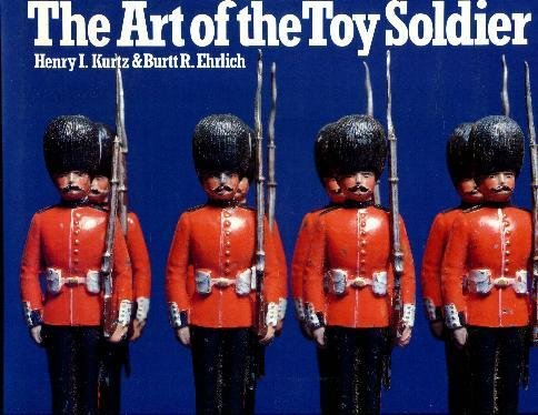 The Art of the Toy Soldier (SIGNED): Kurtz, Henry I. and Burtt R. Ehrlich