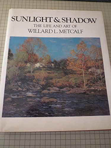 Sunlight and Shadow The Life and Art of Willard L. Metcalf: Veer, Elizabeth De & Richard J. Boyle &...
