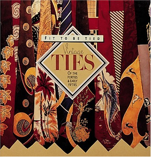 9780896597563: Fit to Be Tied: Vintage Ties of the Forties and Early Fifties (Recollectibles)