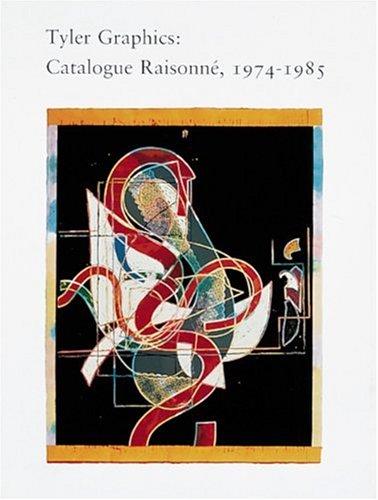 Tyler Graphics: Catalogue Raisonne, 1974-1985: Tyler, Kenneth E.