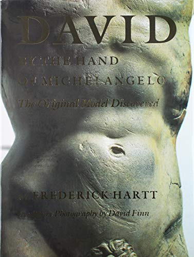 David by the Hand of Michelangelo: The Original Model Discovered: Frederick Hartt
