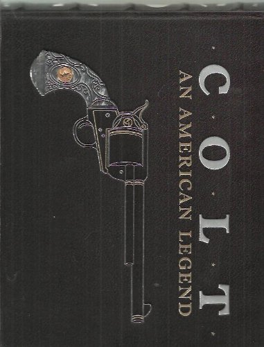 9780896597891: Colt, an American legend: The Official History of Colt Firearms From 1836 to the Present