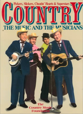 Country: The Music and the Musicians : Pickers, Slickers, Cheatin' Hearts & Superstars: ...