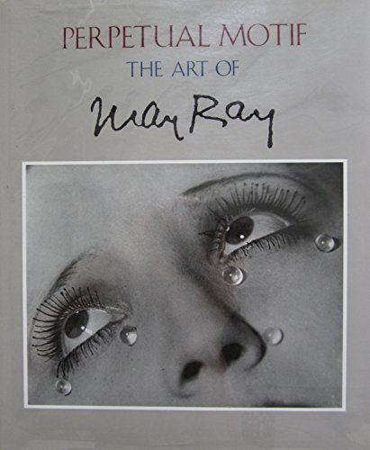 Perpetual Motif: The Art of Man Ray (0896598713) by Merry Foresta; Stephen C. Foster; Billy Lkuver; Julie Martin; Francis Naumann