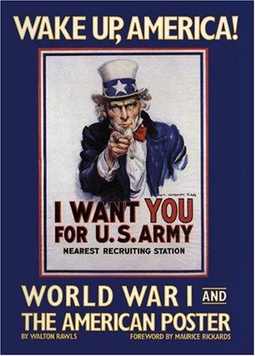 Wake Up, America. World War I and the American Poster.: Rawls, Walton