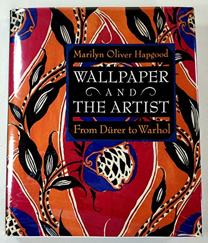 Wallpaper and the Artist: From Durer to Warhol: Hapgood, Marilyn Oliver