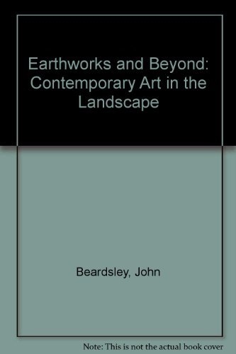 Earthworks and Beyond: Contemporary Art in the Landscape (Expanded Edition): Beardsley, John