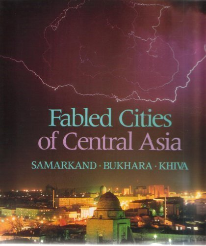 9780896599642: Fabled Cities of Central Asia: Samarkand, Bukhara, Khiva