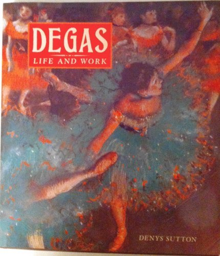 Degas: Life and Work: Sutton, Denys