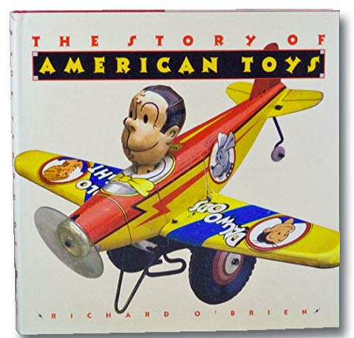 The Story of American Toys : From the Puritans to the Present: O'Brien, Richard