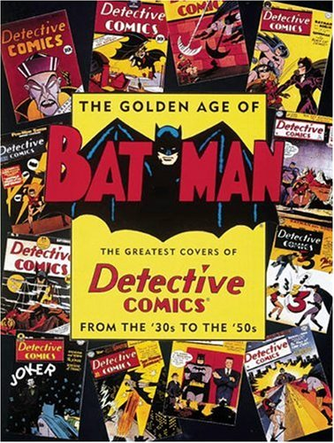 9780896600461: The Golden Age of Batman: Greatest Covers of Detective Comics from the 30's to the 50's