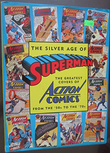 9780896600553: The Silver Age of Superman: The Greatest Covers of Action Comics from the 50s to the 70s (Golden Age of Superman)
