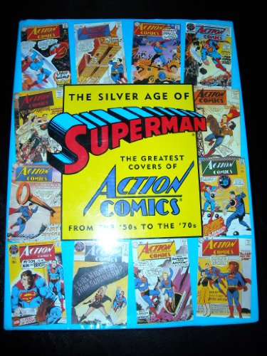 9780896600553: The Silver Age of Superman: The Greatest Covers of Action Comics from the '50s to the '70s (Golden Age of Superman)