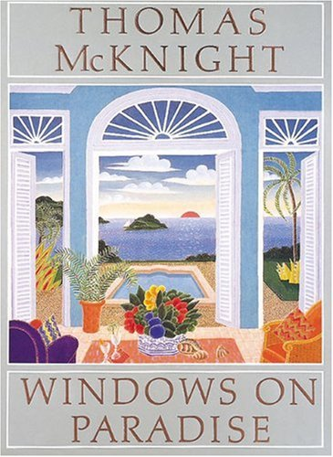 Thomas McKnight: Windows on Paradise: Thomas McKnight; Annie Gottlieb, Introduction