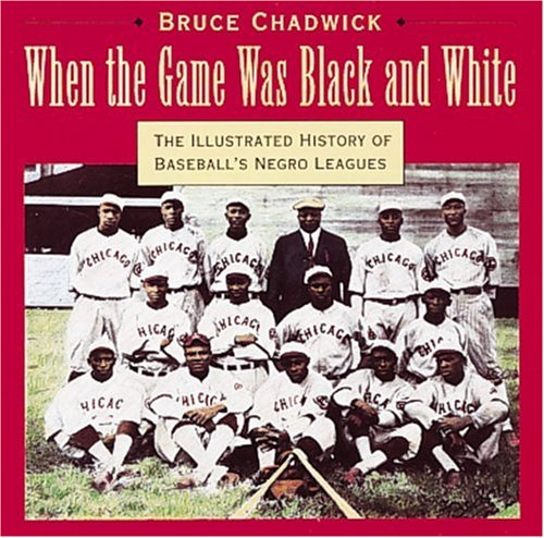 9780896600911: When the Game Was Black and White: The Illustrated History of Baseball's Negro Leagues