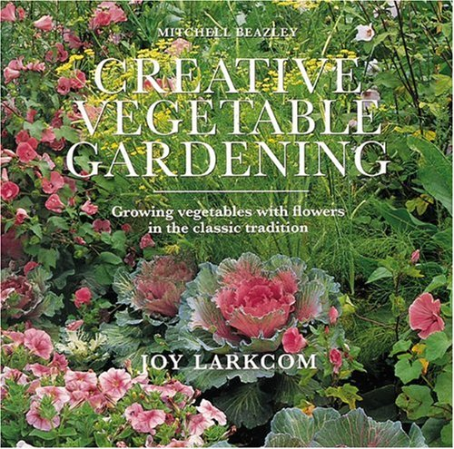 Creative Vegetable Gardening: Accenting Your Vegetables With: Joy Larkcom
