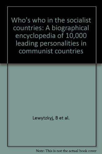 9780896640115: Who's who in the Socialist countries: A biographical encyclopedia of 10,000 leading personalities in 16 Communist countries