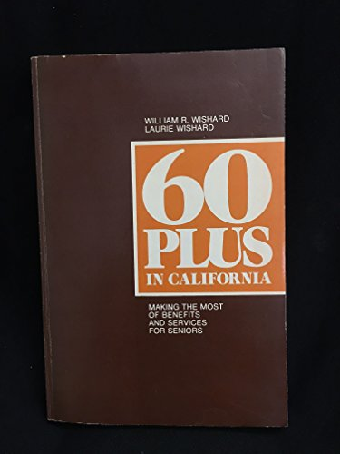 Sixty plus in California: Making the most of benefits and services for seniors: William R Wishard