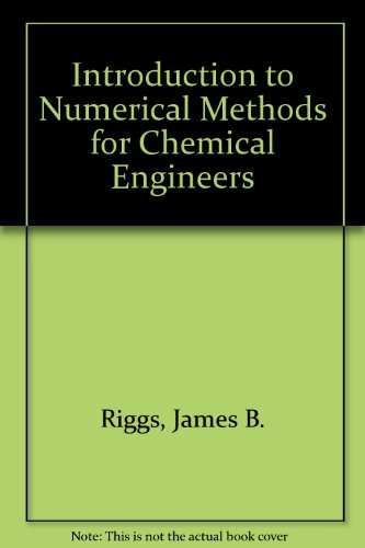 Introduction to Numerical Methods for Chemical Engineers: James B. Riggs